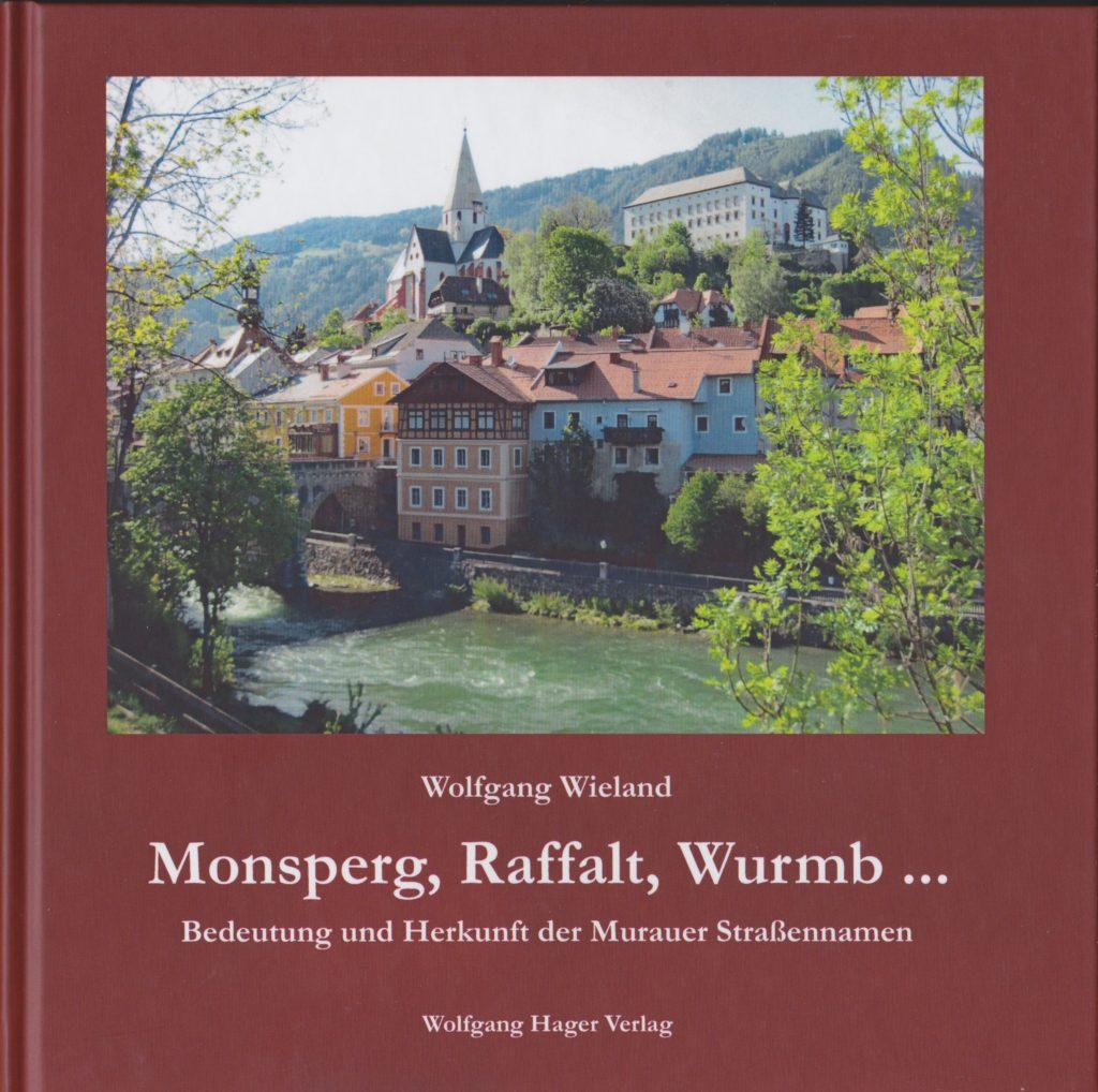 Mosperg, Raffalt, Wurmb - Bedeutung und Herkunft der Murauer Straßennamen von Wolfgang Wieland. Buchcover mit Portrait von der Stadt Murau/Steiermark.