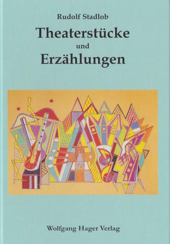 Theaterstücke und Erzählungen von Rudolf Stadlob.