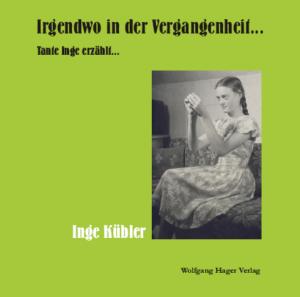 Buchcover Irgendwo in der Vergangenheit Band 1 Tante Inge erzählt. Buch von Inge Kübler. Portrait Inge Kübler. Lebensgeschichte.